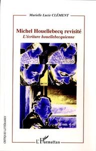 Murielle Lucie Clément - Michel Houellebecq revisité - L'écriture houellebecquienne.