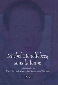 Murielle Lucie Clément et Sabine Van Wesemael - Michel Houellebecq sous la loupe.