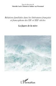 Murielle Lucie Clément et Sabine Van Wesemael - Relations familiales dans les littératures française et francophone des XXe et XXIe siècles - La figure de la mère.