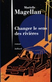 Murielle Magellan - Changer le sens des rivières.