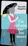 Murielle Magellan - Un refrain sur les murs.