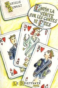Murielle Renault - Enfin la vérité sur les contes de fées.