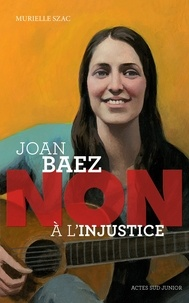 """Murielle Szac - Joan Baez : """"Non à l'injustice""""."""