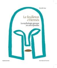 Murielle Szac et Jean-Manuel Duvivier - Le Feuilleton d'Hermès - La mythologie grecque en cent épisodes.