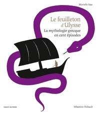 Murielle Szac - Le feuilleton d'Ulysse - La mythologie grecque en cent épisodes.