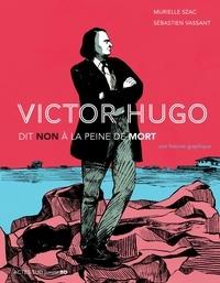 Murielle Szac et Sébastien Vassant - Victor Hugo dit non à la peine de mort.