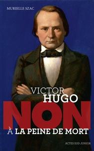 """Murielle Szac - Victor Hugo : """"Non à la peine de mort""""."""