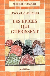 Murielle Toussaint - Les épices qui guérissent - D'ici et d'ailleurs.