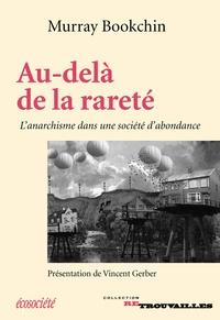 Murray Bookchin et Vincent Gerber - Au-delà de la rareté - L'anarchisme dans une société d'abondance.
