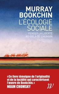 Murray Bookchin - L'écologie sociale - Penser la liberté au-delà de l'humain.