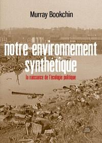 Murray Bookchin - Notre environnement synthétique - La naissance de l'écologie politique.