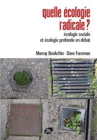 Murray Bookchin et Dave Foreman - Quelle écologie radicale ? - Ecologie sociale et écologie profonde en débat.
