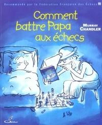 Murray Chandler - Comment battre Papa aux échecs.