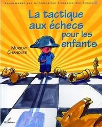 Murray Chandler - La tactique aux échecs pour les enfants.