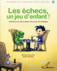 Murray Chandler et Helen Milligan - Les échecs, un jeu d'enfant ! - Initiation au plus grand des jeux de stratégie.