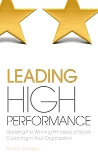 Murray Eldridge - Leading High Performance - Applying the Winning Principles of Sports Coaching in Your Organisation.