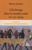 Murray Gordon - L'Esclavage dans le monde arabe - VIIe-XXe siècle.