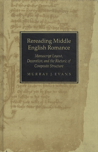 Murray James Evans - Rereading Middle English Romance - Manuscript Layout, Decoration, and the Rhetoric of Composite Structure.