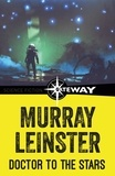 Murray Leinster - Doctor to the Stars.