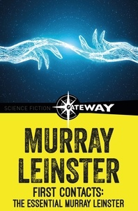 Murray Leinster - First Contacts: The Essential Murray Leinster.