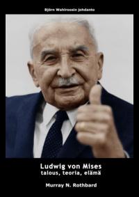 Murray N. Rothbard et Björn Wahlroos - Ludwig von Mises - talous, teoria, elämä.