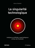 Murray Shanahan - La singularité technologique - Intelligence artificielle, superintelligence et futur de l'humanité.