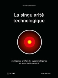 La singularité technologique - Intelligence artificielle, superintelligence et futur de lhumanité.pdf
