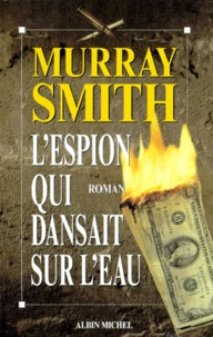 Murray Smith - L'espion qui dansait sur l'eau.