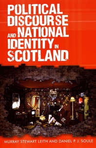 Murray Stewart Leith et Daniel P. J. Soule - Political Discourse and National Identity in Scotland.