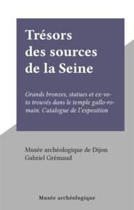 Musée archéologique de Dijon et Gabriel Grémaud - Trésors des sources de la Seine - Grands bronzes, statues et ex-voto trouvés dans le temple gallo-romain. Catalogue de l'exposition.