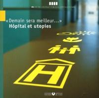Musee Assistance Publique - Demain sera meilleur... Hôpital et utopies.