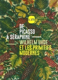 De Picasso à Séraphine - Wilhelm Uhde et les primitifs modernes.pdf