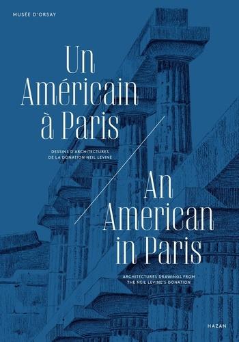 Musée d'Orsay - Un Américain à Paris - Dessins d'architecture de la donation Neil Levine.