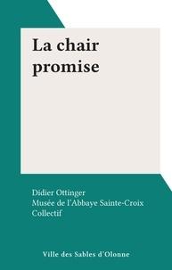 Musée de l'Abbaye Sainte-Croix et Didier Ottinger - La chair promise.