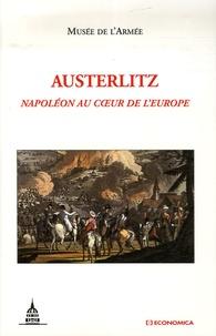 Musée de l'armée et Michel Arrous - Austerlitz - Napoléon au coeur de l'Europe.