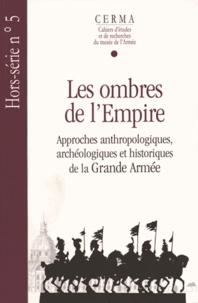 Michel Signoli - CERMA Hors-série N° 5/2009 : Les ombres de l'Empire - Approches anthropologiques, archéologiques et historiques de la Grande Armée.