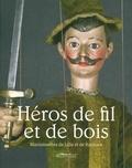 Musée de l'Hospice - Héros de fils et de bois - Marionnettes à Lille et Roubaix.