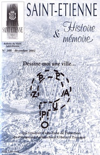 Pierre Troton - Saint-Etienne Histoire & Mémoire N° 208, décembre 200 : Dessine-moi une ville... qui voudrait d'une zone de protection du patrimoine architectural urbain et paysager.