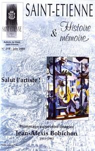 Pierre Troton - Saint-Etienne Histoire & Mémoire N° 218, juin 2005 : Salut l'artiste ! - Hommage au peintre-imagier Jean-Alexis Bobichon (1911-1985).