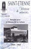 Pierre Troton - Saint-Etienne Histoire & Mémoire N° 219, octobre 2005 : Bataille pour la Maison de la Culture 1959-1965.