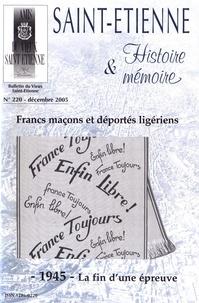 Pierre Troton - Saint-Etienne Histoire & Mémoire N° 220, décembre 200 : Francs-maçons et déportés ligériens - 1945 - La fin d'une épreuve.