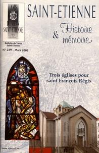 Pierre Troton - Saint-Etienne Histoire & Mémoire N° 229, mars 2008 : Trois églises pour saint François Régis.