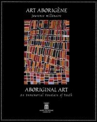 Musee olympique - Art aborigène. - Jouvence millénaire : Aboriginal art. An immemorial fountain of youth.