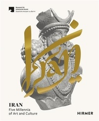 Museen zu Staatliche - Iran Five Millennia of Art and Culture /anglais.