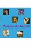 Museum auf Bairisch.