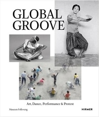 Museum Folkwang - Global Groove - Art, Dance, Performance, & Protest.