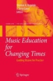 Thomas A. Regelski - Music Education for Changing Times - Guiding Visions for Practice.