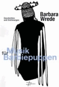 Musik für Barbiepuppen - Geschichten und Zeichnungen.