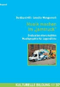 """Musik machen im """"jamtruck"""" - Evaluation eines mobilen Musikprojekts für Jugendliche."""