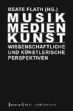 Musik/Medien/Kunst - Wissenschaftliche und künstlerische Perspektiven.
